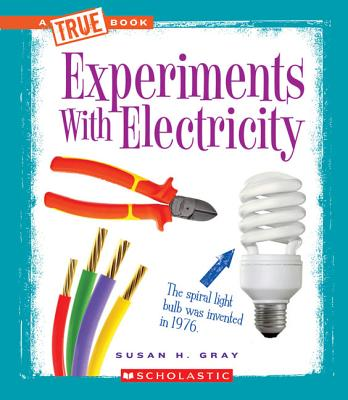 Experiments with Electricity By Gray, Susan Heinrichs